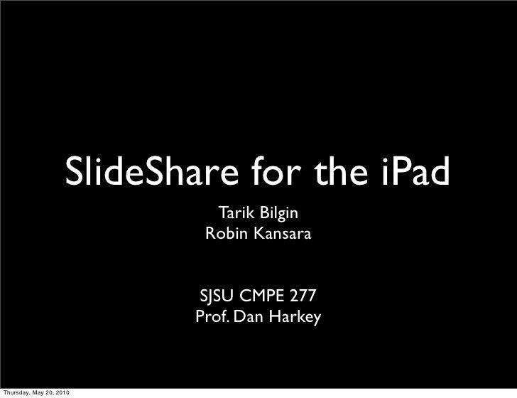 SlideShare for the iPad                              Tarik Bilgin                             Robin Kansara               ...