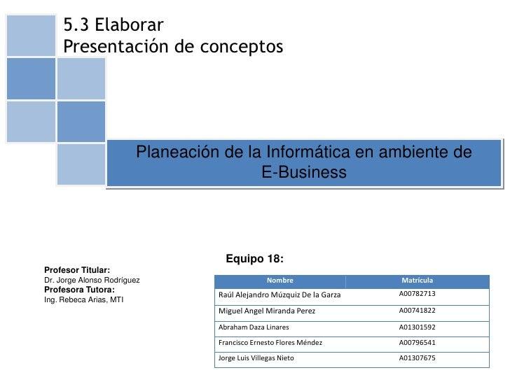 5.3 Elaborar     Presentación de conceptos                         Planeación de la Informática en ambiente de            ...