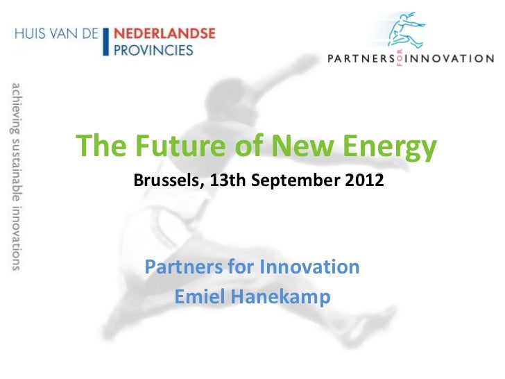 The Future of New Energy   Brussels, 13th September 2012    Partners for Innovation       Emiel Hanekamp