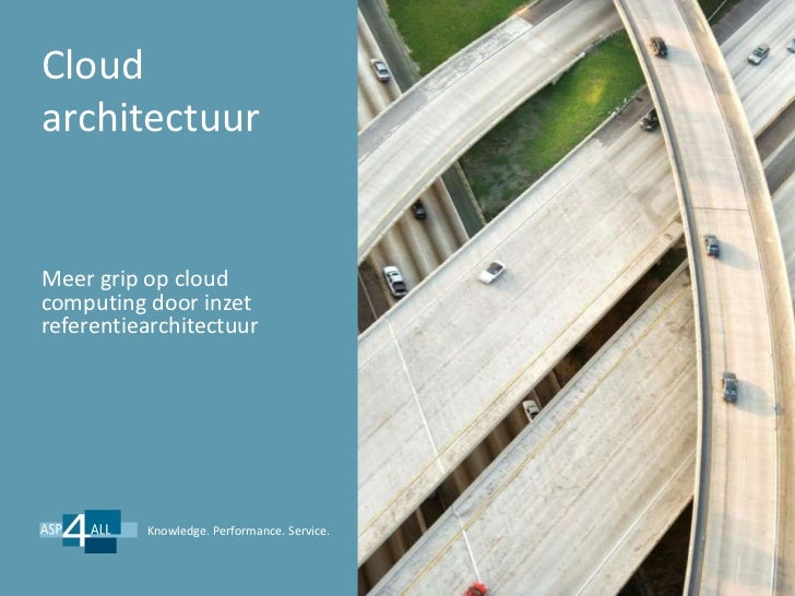 CloudarchitectuurMeer grip op cloudcomputing door inzetreferentiearchitectuur          Knowledge. Performance. Service.