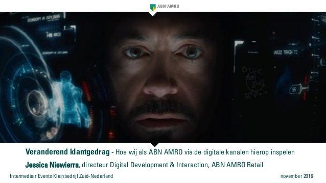 Veranderend klantgedrag - Hoe wij als ABN AMRO via de digitale kanalen hierop inspelen Jessica Niewierra, directeur Digita...