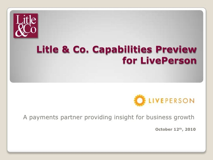Litle & Co. Capabilities Preview for LivePerson<br />A payments partner providing insight for business growth<br />October...