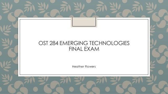 OST 284 EMERGING TECHNOLOGIES FINAL EXAM Heather Flowers