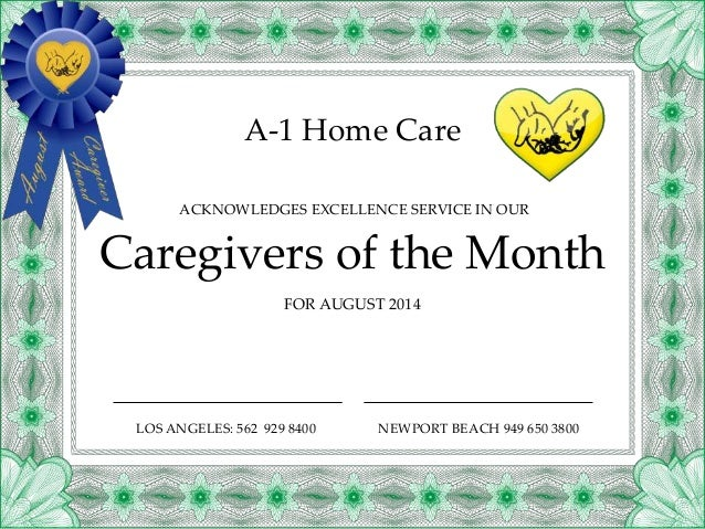 A-1 Home Care FOR AUGUST 2014 Caregivers of the Month ACKNOWLEDGES EXCELLENCE SERVICE IN OUR LOS ANGELES: 562 929 8400 NEW...