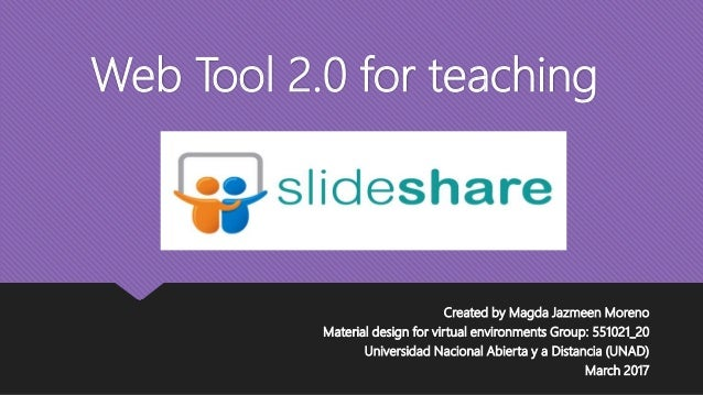 Web Tool 2.0 for teaching Created by Magda Jazmeen Moreno Material design for virtual environments Group: 551021_20 Univer...