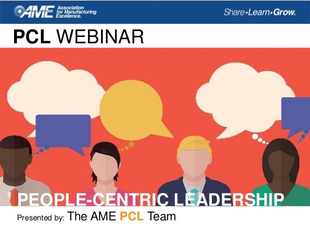 PCL WEBINAR Presented by: The AME PCL Team PEOPLE-CENTRIC LEADERSHIP