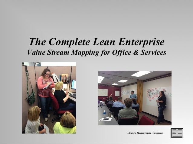 Change Management Associates The Complete Lean Enterprise Value Stream Mapping for Office & Services