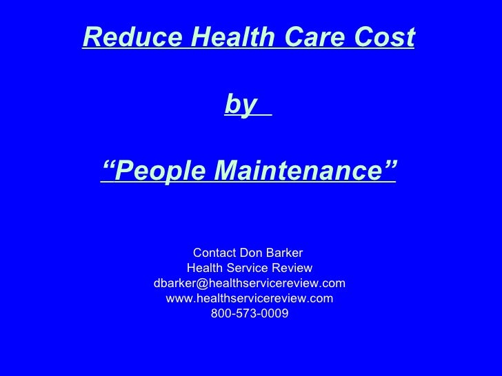 "Reduce Health Care Cost by  "" People Maintenance"" Contact Don Barker  Health Service Review [email_address] www.healthserv..."
