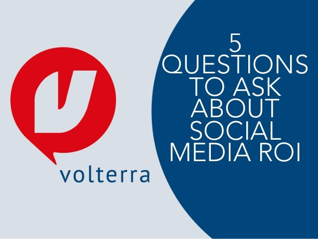 5  QUESTIONS  TO ASK  ABOUT  SOCIAL  MEDIA ROI