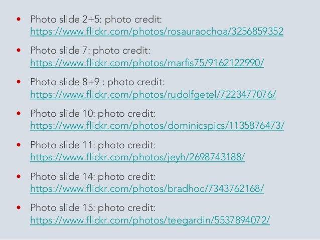 • Photo slide 16: photo credit:  https://www.flickr.com/photos/17258892@N05/2588347668/  • Photo slide 18: photo credit:  ...
