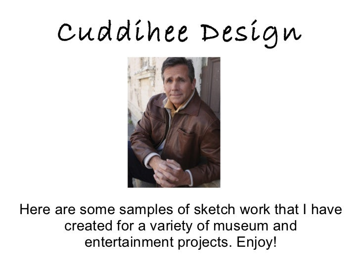 Cuddihee Design Here are some samples of sketch work that I have created for a variety of museum and entertainment project...