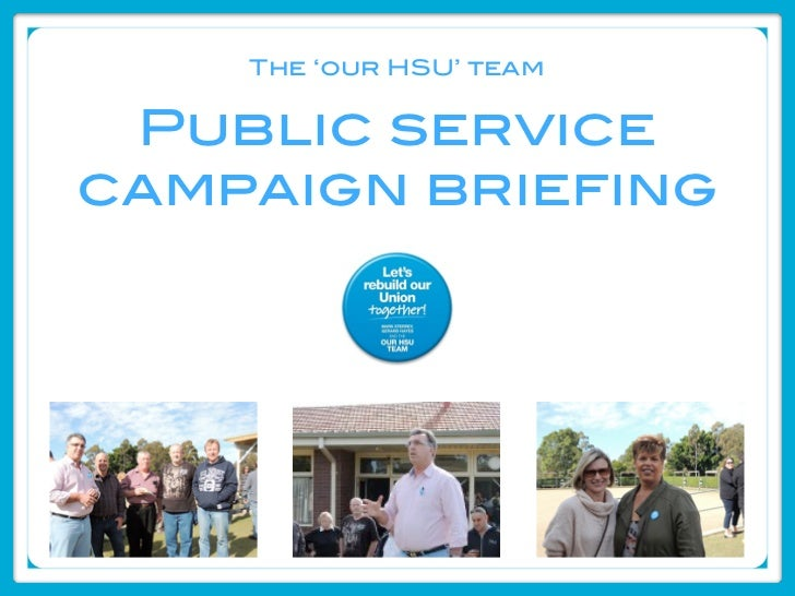 The 'our HSU' team Public servicecampaign briefing   Authorized by Mark Sterrey, RPA