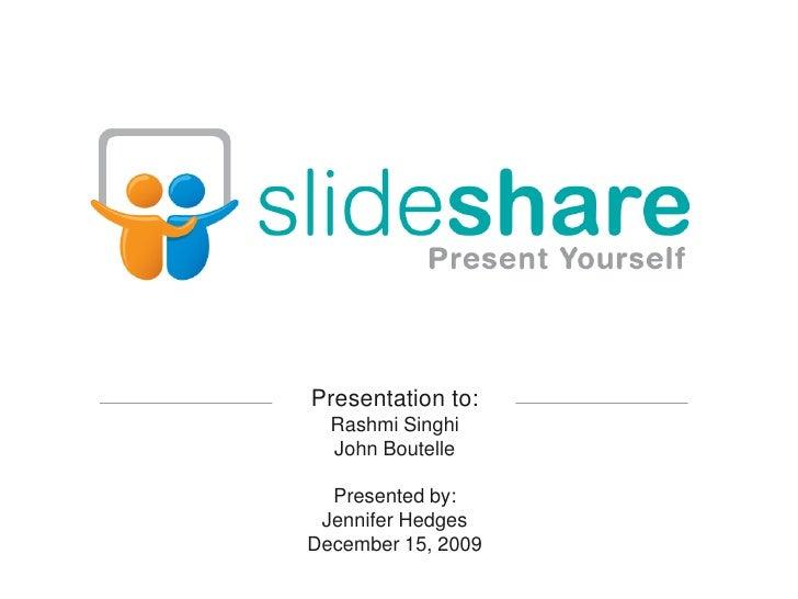 Presentation to:<br />Rashmi Singhi<br />John Boutelle<br />Presented by:<br />Jennifer Hedges<br />December 15, 2009<br />