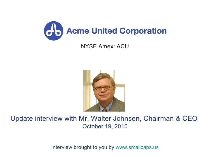 NYSE Amex: ACU Update interview with Mr. Walter Johnsen, Chairman & CEO  October 19, 2010 Interview brought to you by  www...