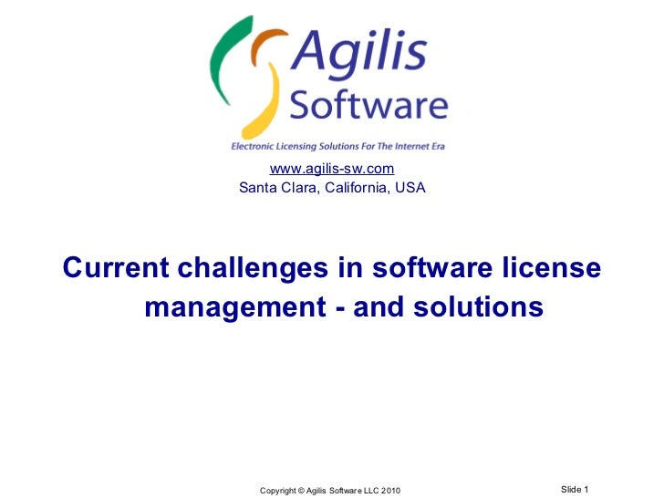 www.agilis-sw.com             Santa Clara, California, USA     Current challenges in software license      management - an...