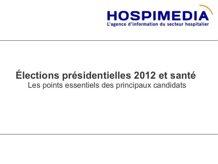 Élections présidentielles 2012 et santé  Les points essentiels des principaux candidats