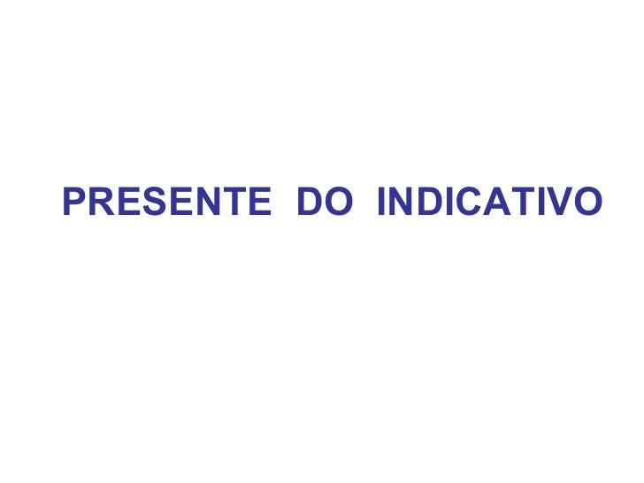 PRESENTE  DO  INDICATIVO