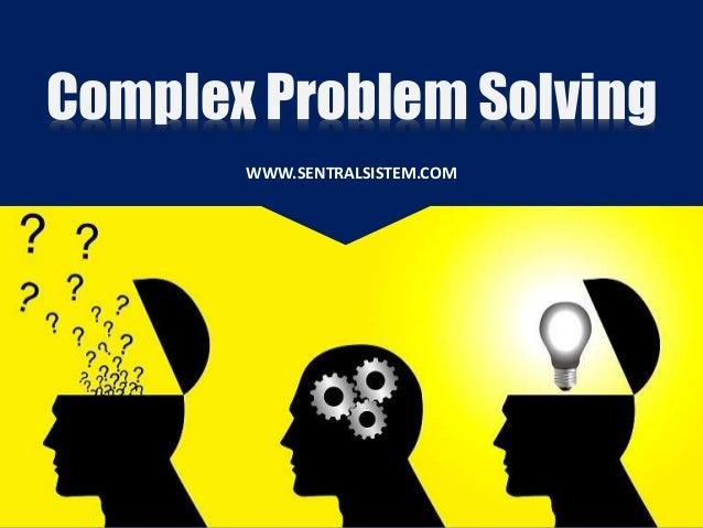 Complex Problem Solving WWW.SENTRALSISTEM.COM