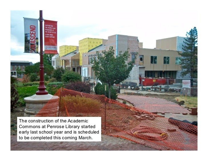 The construction of the AcademicCommons at Penrose Library startedearly last school year and is scheduledto be completed t...