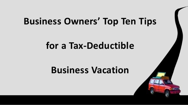 Business Owners' Top Ten Tips for a Tax-Deductible  Business Vacation