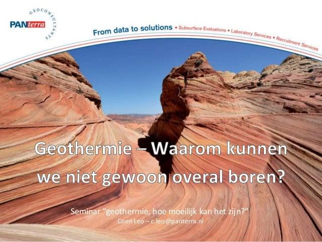 """Seminar """"geothermie, hoe moeilijk kan het zijn?"""" Coen Leo – c.leo@panterra.nl"""