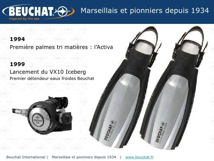 Marseillais et pionniers depuis 1934 1994 Première palmes tri matières : l'Activa 1999 Lancement du VX10 Iceberg Premier d...