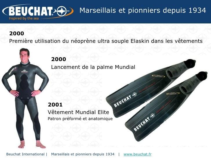 Marseillais et pionniers depuis 1934 2000 Première utilisation du néoprène ultra souple Elaskin dans les vêtements        ...