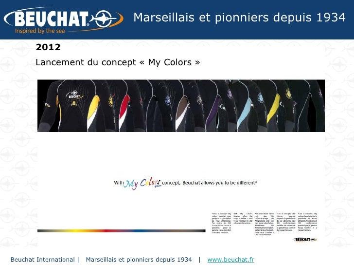 Marseillais et pionniers depuis 1934        2012        Lancement du concept « My Colors »Beuchat International |   Marsei...