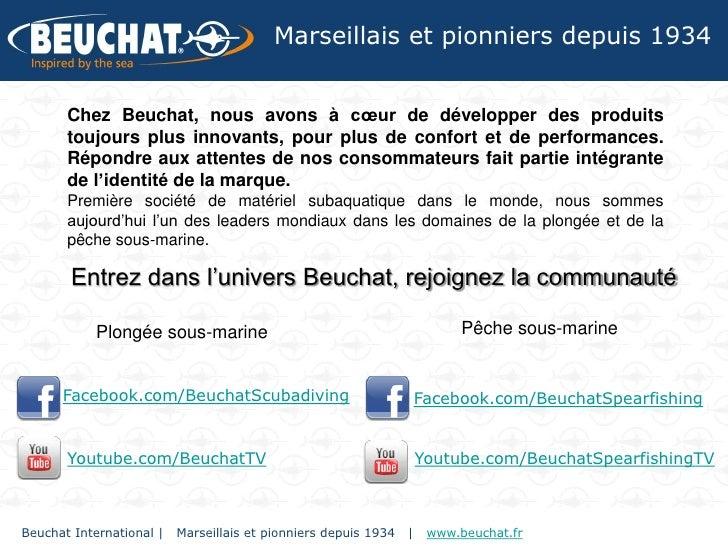 Marseillais et pionniers depuis 1934       Chez Beuchat, nous avons à cœur de développer des produits       toujours plus ...