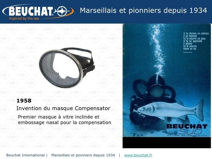 Marseillais et pionniers depuis 1934     1958     Invention du masque Compensator      Premier masque à vitre inclinée et ...