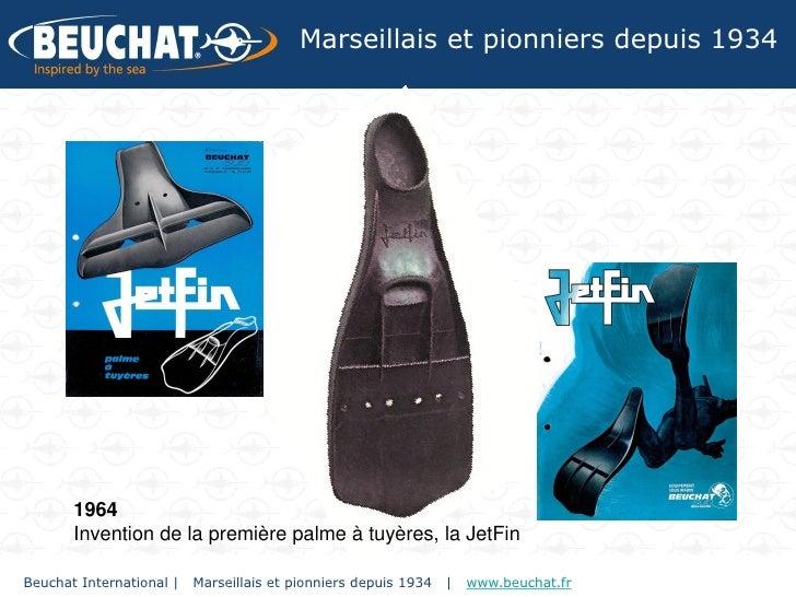 Marseillais et pionniers depuis 1934       1964       Invention de la première palme à tuyères, la JetFinBeuchat Internati...