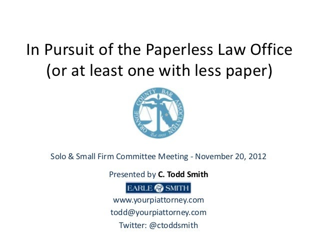 In Pursuit of the Paperless Law Office   (or at least one with less paper)   Solo & Small Firm Committee Meeting - Novembe...