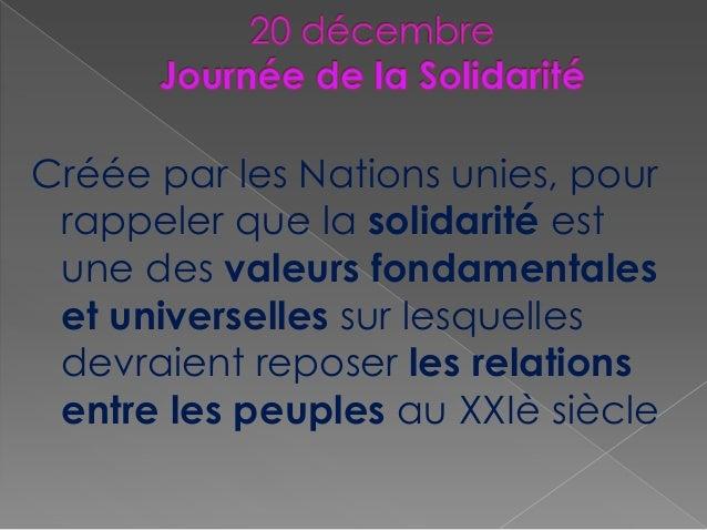Créée par les Nations unies, pour rappeler que la solidarité est une des valeurs fondamentales et universelles sur lesquel...