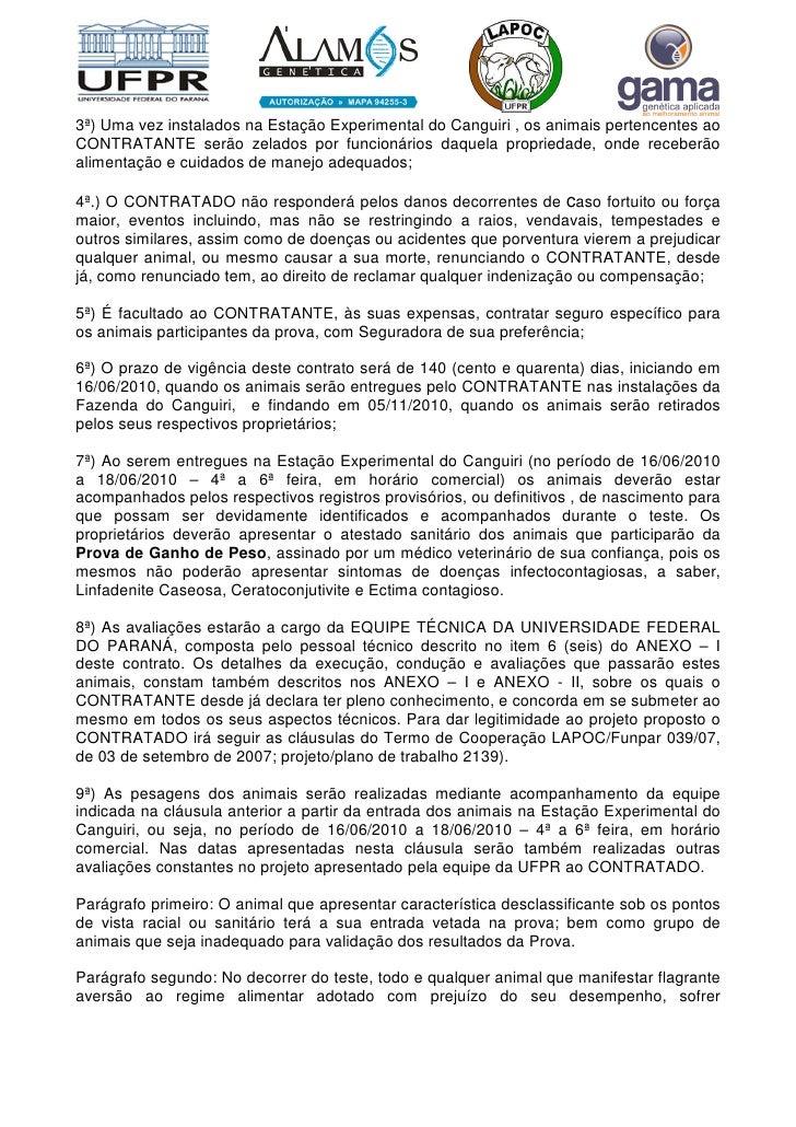 3ª) Uma vez instalados na Estação Experimental do Canguiri , os animais pertencentes ao CONTRATANTE serão zelados por func...