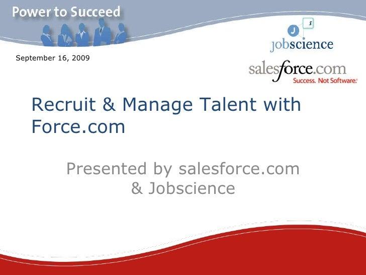Recruit & Manage Talent with Force.com <ul><li>Presented by salesforce.com & Jobscience </li></ul>September 16, 2009