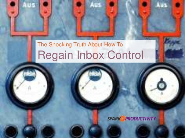The Shocking Truth About How To Regain Inbox Control