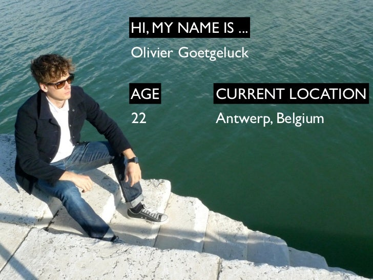 HI, MY NAME IS ...Olivier GoetgeluckAGE          CURRENT LOCATION22          Antwerp, Belgium