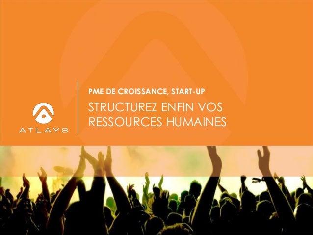 STRUCTUREZ ENFIN VOS RESSOURCES HUMAINES PME DE CROISSANCE, START-UP