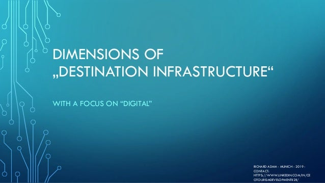"DIMENSIONS OF ""DESTINATION INFRASTRUCTURE"" WITH A FOCUS ON ""DIGITAL"" RICHARD ADAM - MUNICH - 2019 - CONTACT: HTTPS://WWW.L..."