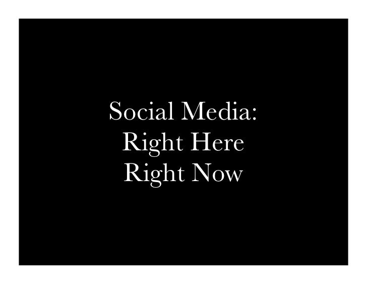 Social Media:  Right Here  Right Now