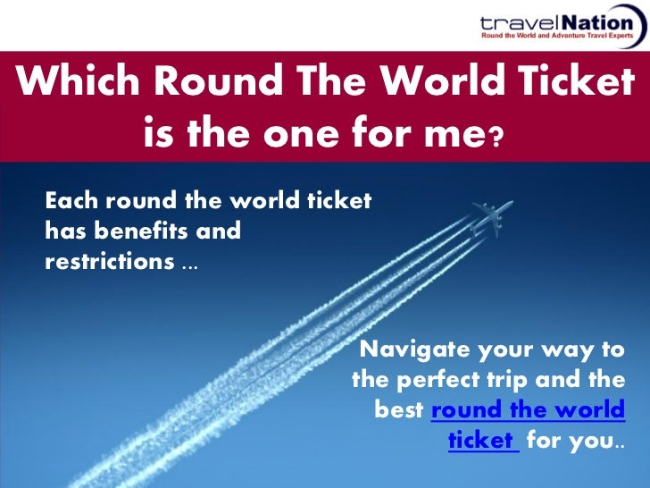 Which Round The World Ticket     is the one for me? Each round the world ticket has benefits and restrictions ...         ...