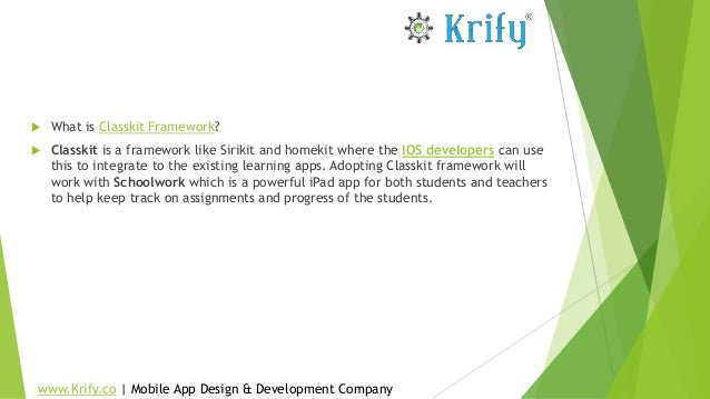  What is Classkit Framework?  Classkit is a framework like Sirikit and homekit where the IOS developers can use this to ...