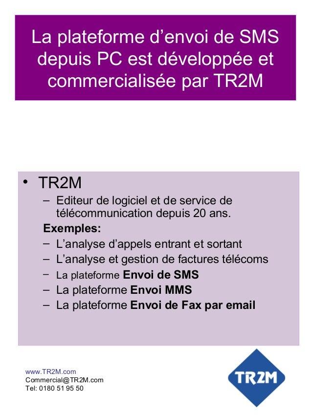 La plateforme d'envoi de SMS  depuis PC est développée et   commercialisée par TR2M• TR2M    – Editeur de logiciel et de s...