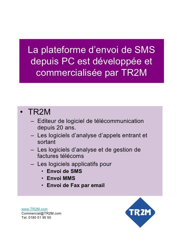 La plateforme d'envoi de SMS    depuis PC est développée et     commercialisée par TR2M• TR2M    – Editeur de logiciel de ...