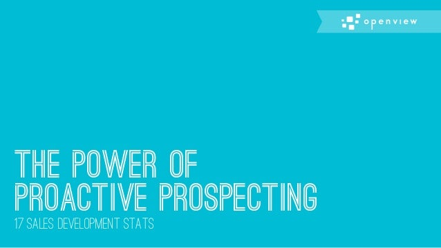The Power of Proactive Prospecting17 Sales development stats