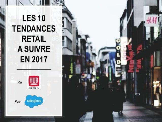 LES 10 TENDANCES RETAIL A SUIVRE EN 2017 Par Pour