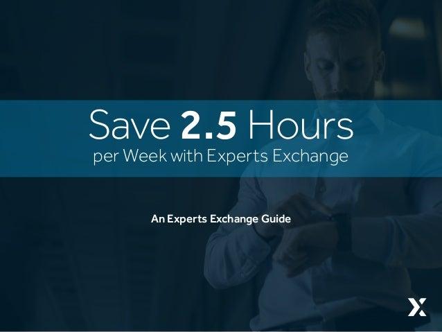 An Experts Exchange Guide per Week with Experts Exchange Save 2.5 Hours