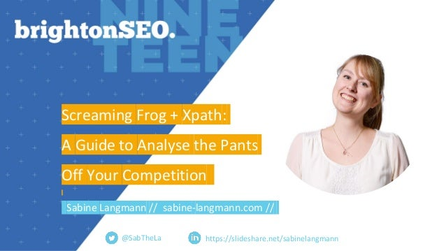 Screaming Frog + Xpath: A Guide to Analyse the Pants Off Your Competition Sabine Langmann // sabine-langmann.com // @SabTh...