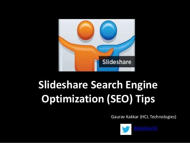 Slideshare Search Engine Optimization (SEO) Tips Gaurav Kakkar (HCL Technologies) @gkakkar82