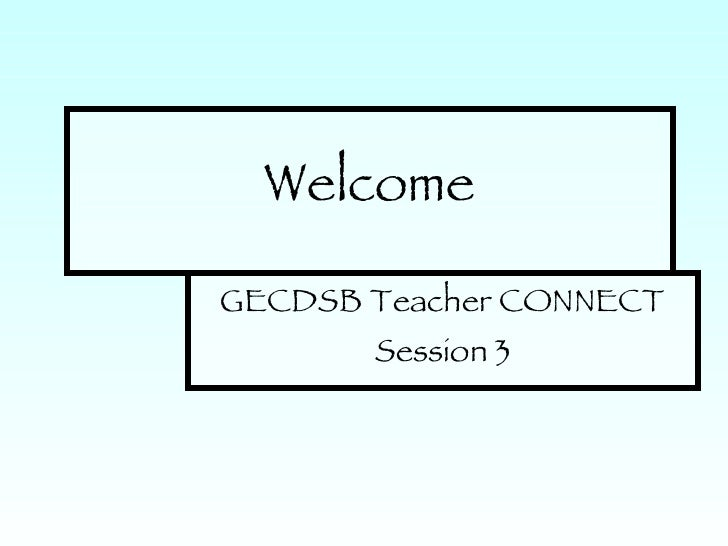Welcome GECDSB Teacher CONNECT Session 3